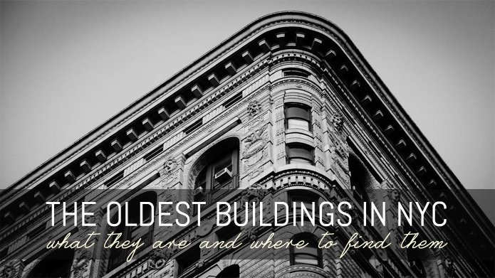 NYC's Oldest Buildings: What Are They and Where Are They
