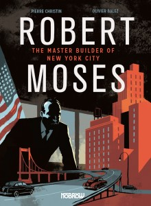 Robert Moses: The Master Builder of New York City, Pierre Christin, Olivier Balez