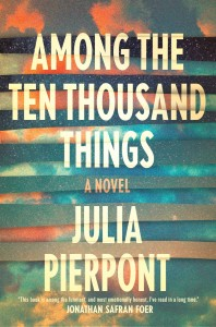 Among the Ten Thousand Things, Julia Pierpont